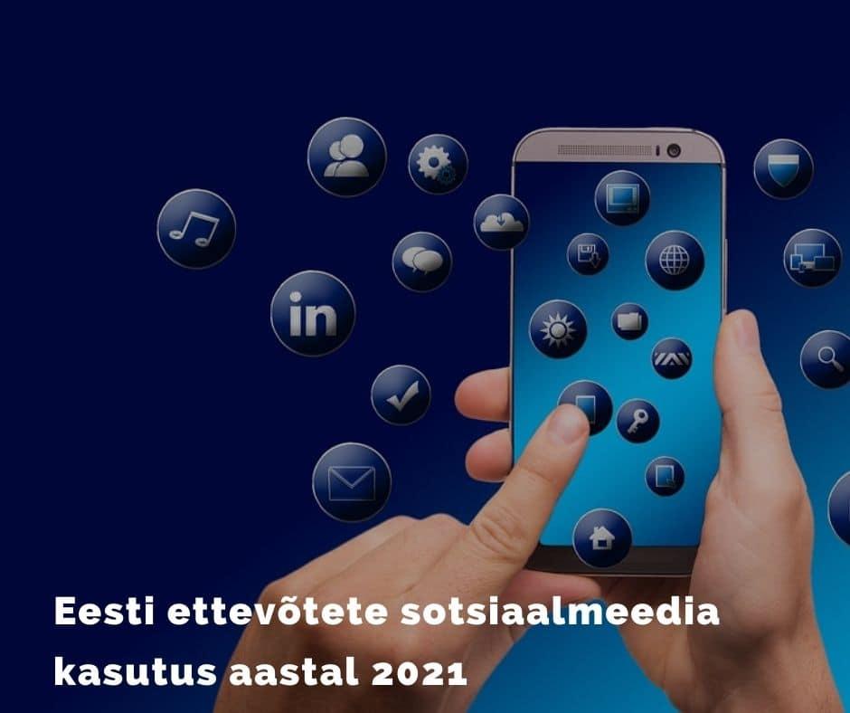 Eesti ettevõtete sotsiaalmeedia kasutus 2021